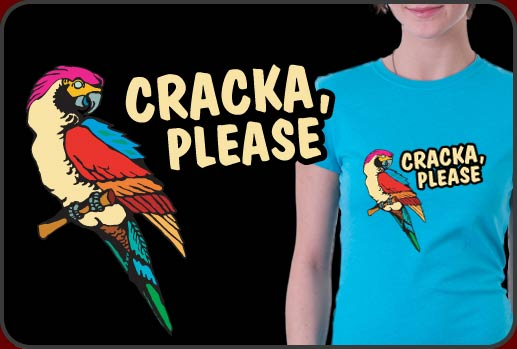 Cracka Please Hilarious Cracka Please Shirts Now Available