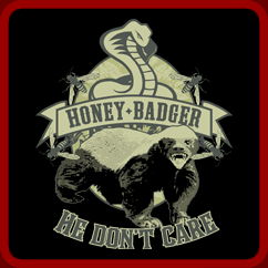 Honey Badger He Don't Care