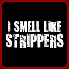 I Smell Like Strippers